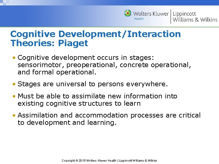 Cognitive Development/Interaction Theories: Piaget • Cognitive development occurs in stages: sensorimotor, preoperational, concrete operational,