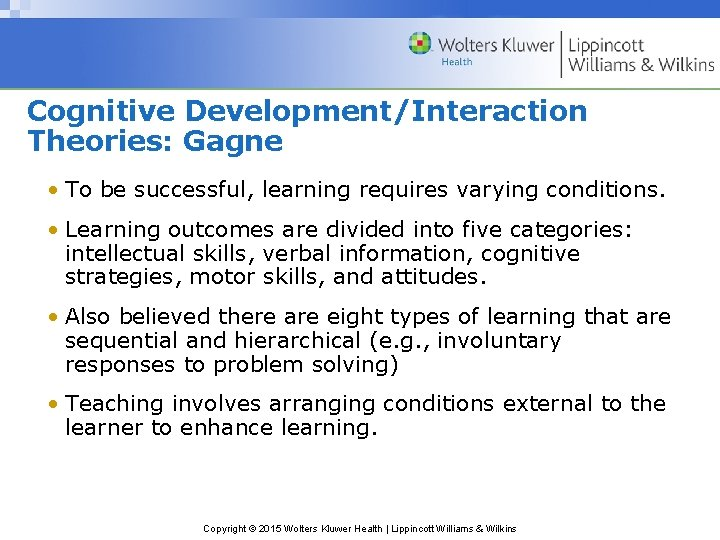 Cognitive Development/Interaction Theories: Gagne • To be successful, learning requires varying conditions. • Learning