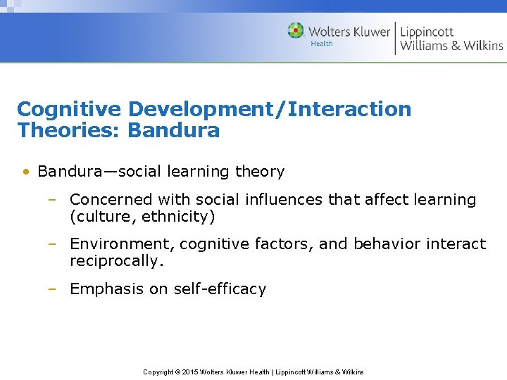 Cognitive Development/Interaction Theories: Bandura • Bandura—social learning theory – Concerned with social influences that