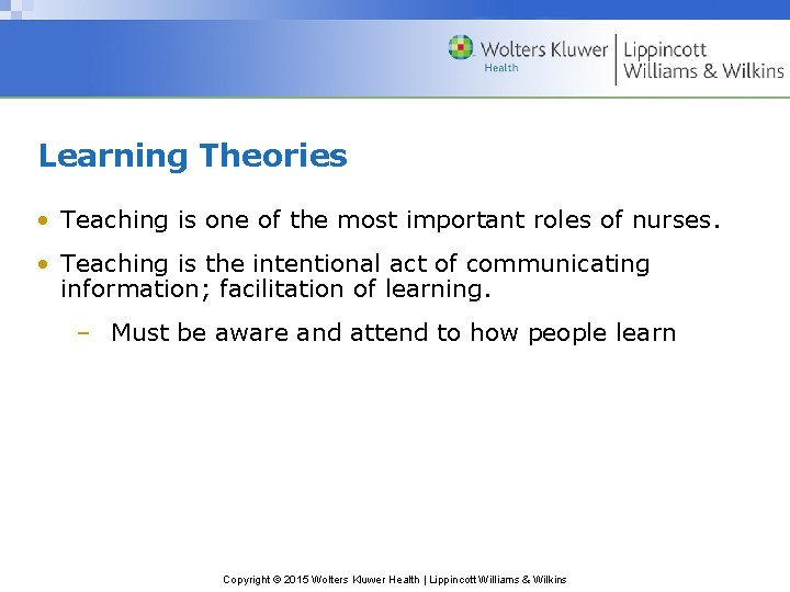 Learning Theories • Teaching is one of the most important roles of nurses. •