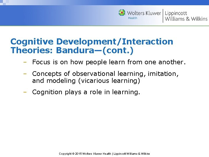 Cognitive Development/Interaction Theories: Bandura—(cont. ) – Focus is on how people learn from one