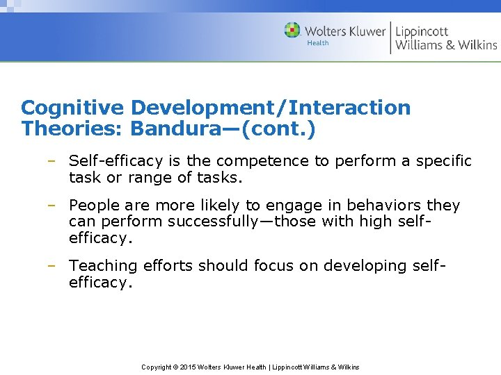 Cognitive Development/Interaction Theories: Bandura—(cont. ) – Self-efficacy is the competence to perform a specific