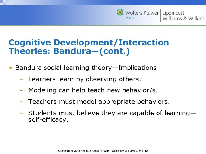 Cognitive Development/Interaction Theories: Bandura—(cont. ) • Bandura social learning theory—Implications – Learners learn by