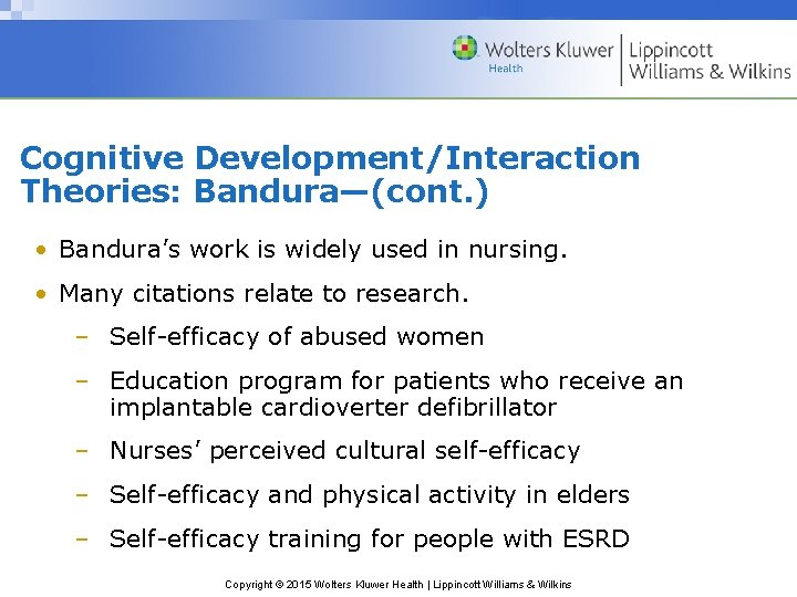 Cognitive Development/Interaction Theories: Bandura—(cont. ) • Bandura's work is widely used in nursing. •