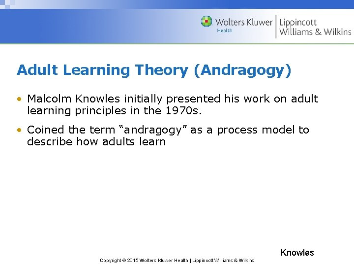 Adult Learning Theory (Andragogy) • Malcolm Knowles initially presented his work on adult learning