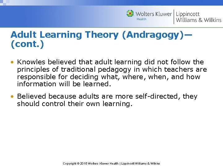 Adult Learning Theory (Andragogy)— (cont. ) • Knowles believed that adult learning did not