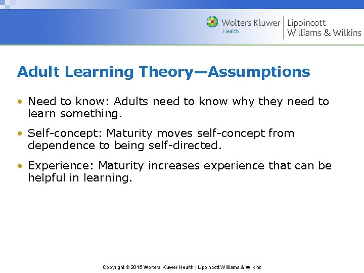 Adult Learning Theory—Assumptions • Need to know: Adults need to know why they need