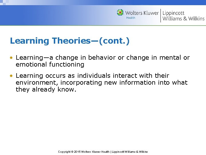 Learning Theories—(cont. ) • Learning—a change in behavior or change in mental or emotional