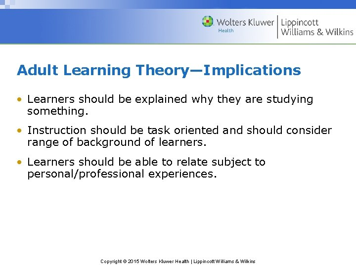 Adult Learning Theory—Implications • Learners should be explained why they are studying something. •