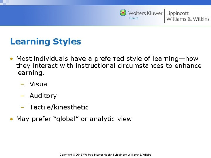 Learning Styles • Most individuals have a preferred style of learning—how they interact with