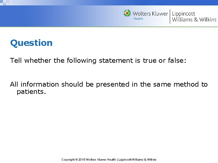 Question Tell whether the following statement is true or false: All information should be