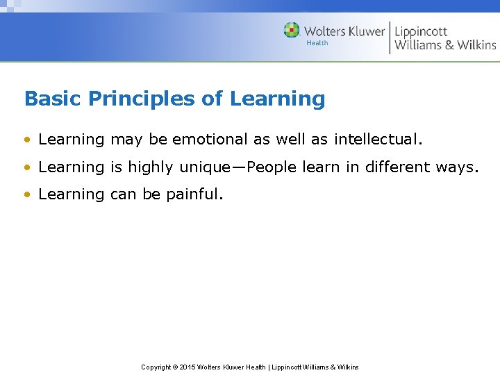 Basic Principles of Learning • Learning may be emotional as well as intellectual. •