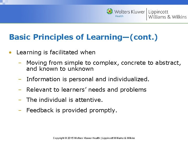 Basic Principles of Learning—(cont. ) • Learning is facilitated when – Moving from simple