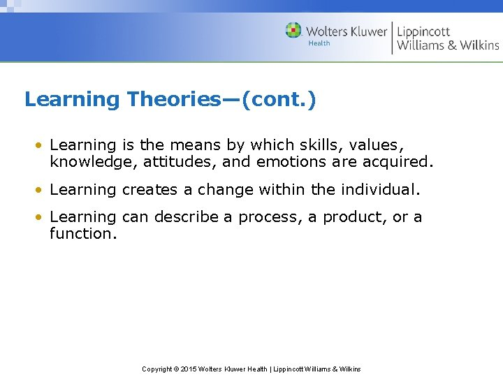 Learning Theories—(cont. ) • Learning is the means by which skills, values, knowledge, attitudes,