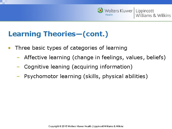 Learning Theories—(cont. ) • Three basic types of categories of learning – Affective learning