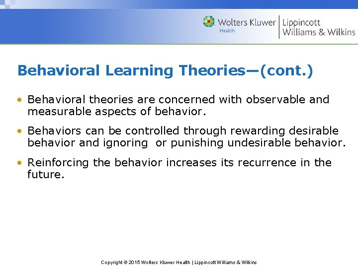 Behavioral Learning Theories—(cont. ) • Behavioral theories are concerned with observable and measurable aspects
