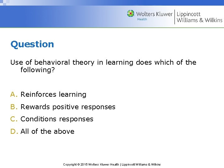 Question Use of behavioral theory in learning does which of the following? A. Reinforces