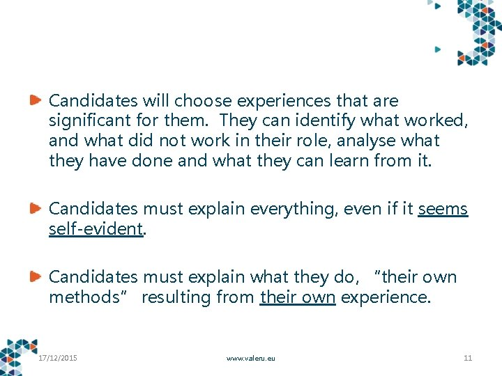 Candidates will choose experiences that are significant for them. They can identify what worked,