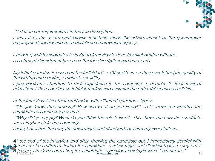 """""""I define our requirements in the job description. I send it to the recruitment"""