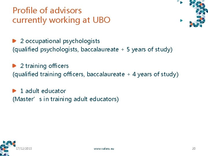 Profile of advisors currently working at UBO 2 occupational psychologists (qualified psychologists, baccalaureate +