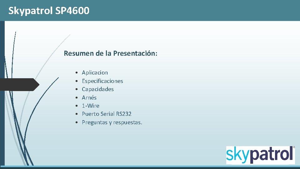 Skypatrol SP 4600 Resumen de la Presentación: • • Aplicacion Especificaciones Capacidades Arnés 1