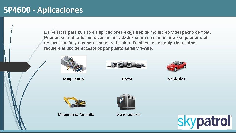 SP 4600 - Aplicaciones Es perfecta para su uso en aplicaciones exigentes de monitoreo