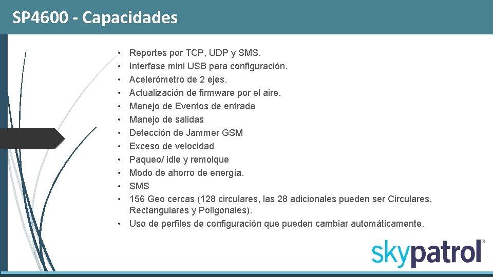 SP 4600 - Capacidades • • • Reportes por TCP, UDP y SMS. Interfase