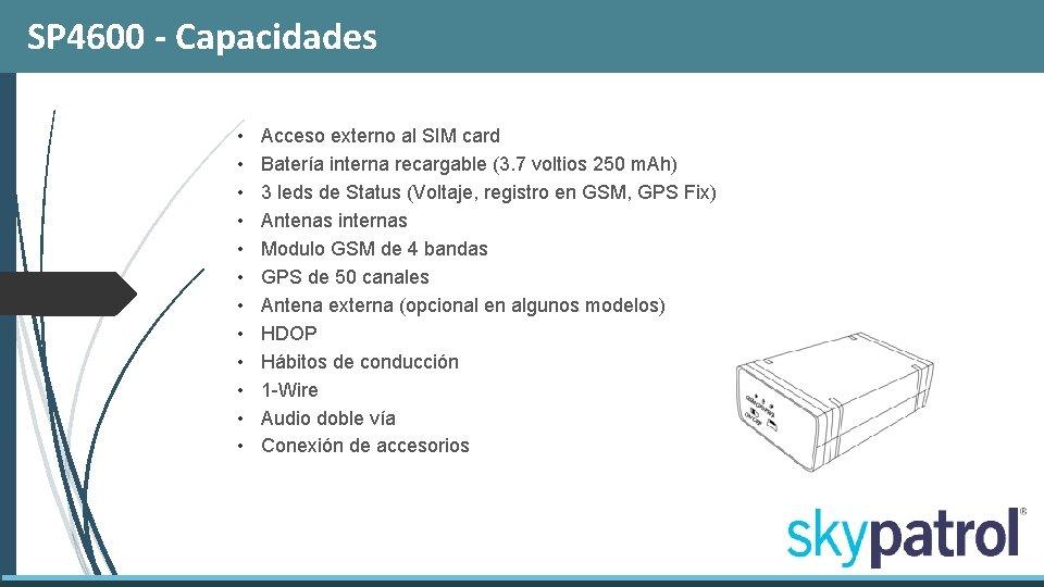 SP 4600 - Capacidades • • • Acceso externo al SIM card Batería interna