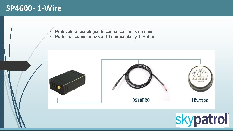 SP 4600 - 1 -Wire • Protocolo o tecnologia de comunicaciones en serie. •
