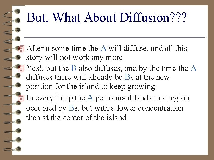 But, What About Diffusion? ? ? 4 After a some time the A will