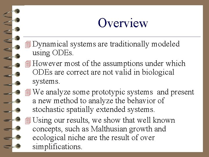 Overview 4 Dynamical systems are traditionally modeled using ODEs. 4 However most of the