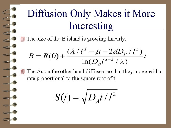 Diffusion Only Makes it More Interesting 4 The size of the B island is