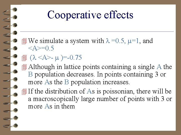 Cooperative effects 4 We simulate a system with =0. 5, =1, and <A>=0. 5