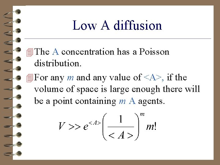 Low A diffusion 4 The A concentration has a Poisson distribution. 4 For any