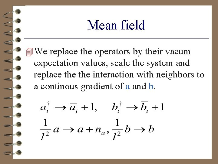Mean field 4 We replace the operators by their vacum expectation values, scale the