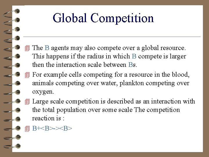 Global Competition 4 The B agents may also compete over a global resource. This