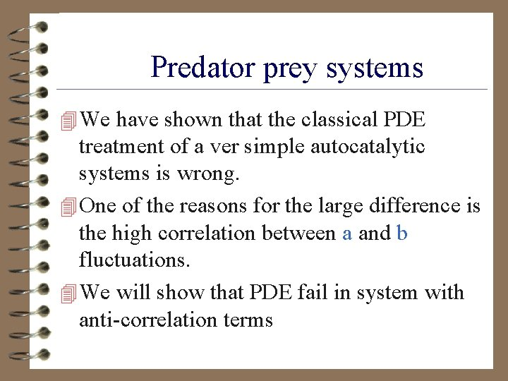 Predator prey systems 4 We have shown that the classical PDE treatment of a