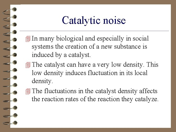 Catalytic noise 4 In many biological and especially in social systems the creation of