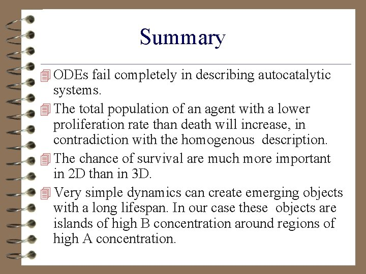 Summary 4 ODEs fail completely in describing autocatalytic systems. 4 The total population of