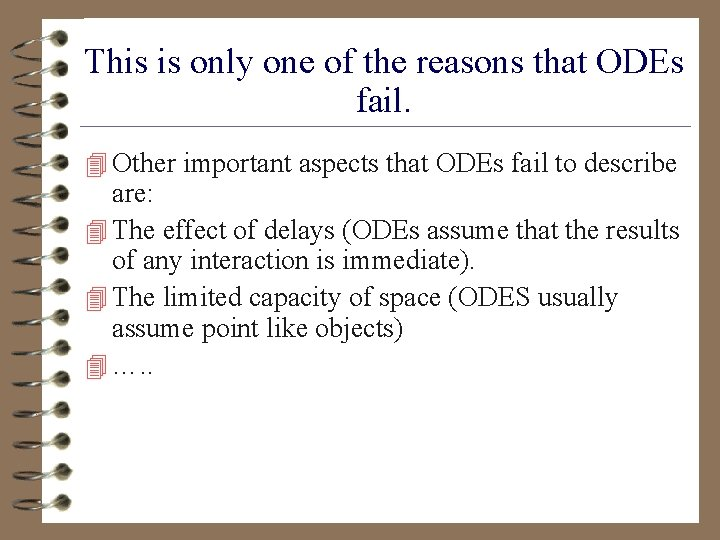 This is only one of the reasons that ODEs fail. 4 Other important aspects
