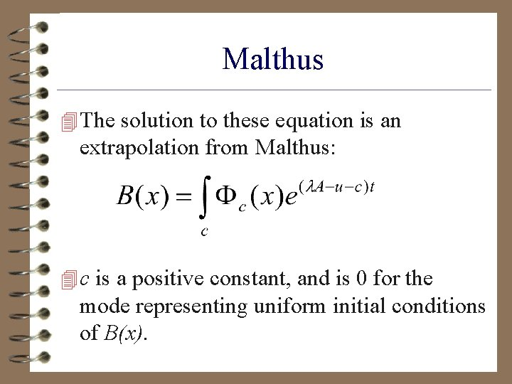 Malthus 4 The solution to these equation is an extrapolation from Malthus: 4 c