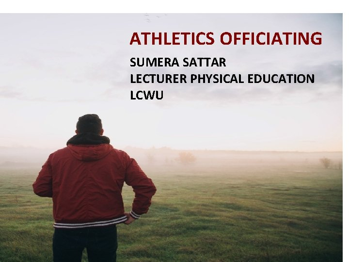 ATHLETICS OFFICIATING SUMERA SATTAR LECTURER PHYSICAL EDUCATION LCWU