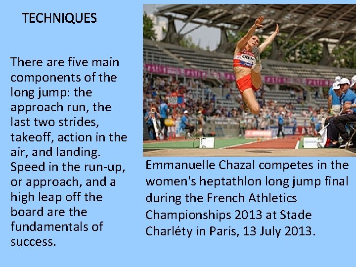 TECHNIQUES There are five main components of the long jump: the approach run, the