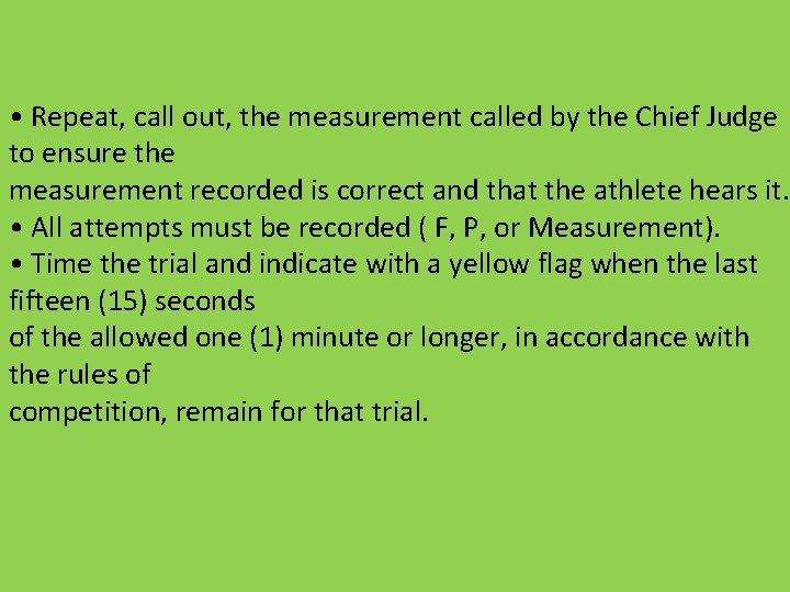 • Repeat, call out, the measurement called by the Chief Judge to ensure