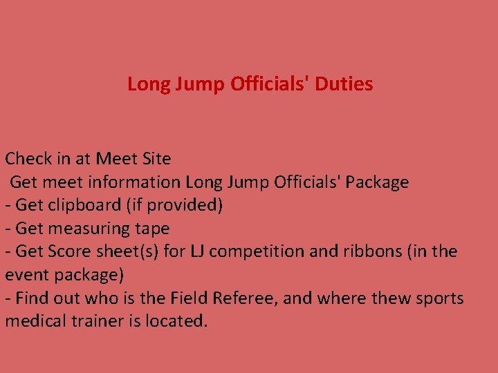 Long Jump Officials' Duties Check in at Meet Site Get meet information Long Jump