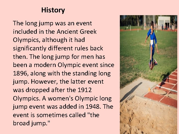History The long jump was an event included in the Ancient Greek Olympics, although
