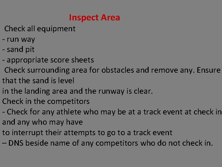 Inspect Area Check all equipment ‐ run way ‐ sand pit ‐ appropriate score