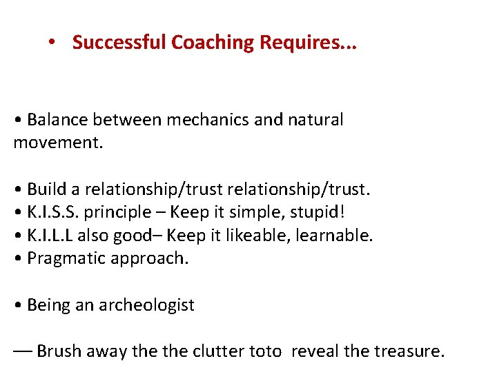 • Successful Coaching Requires. . . • Balance between mechanics and natural movement.