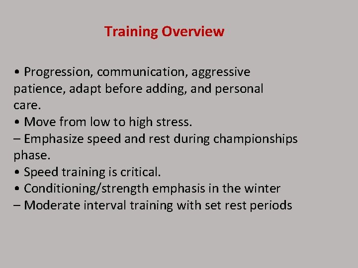 Training Overview • Progression, communication, aggressive patience, adapt before adding, and personal care. •
