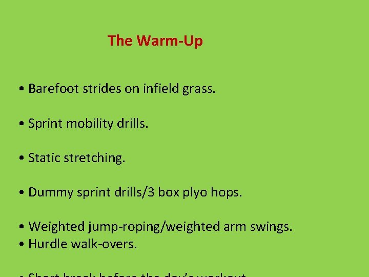 The Warm-Up • Barefoot strides on infield grass. • Sprint mobility drills. • Static
